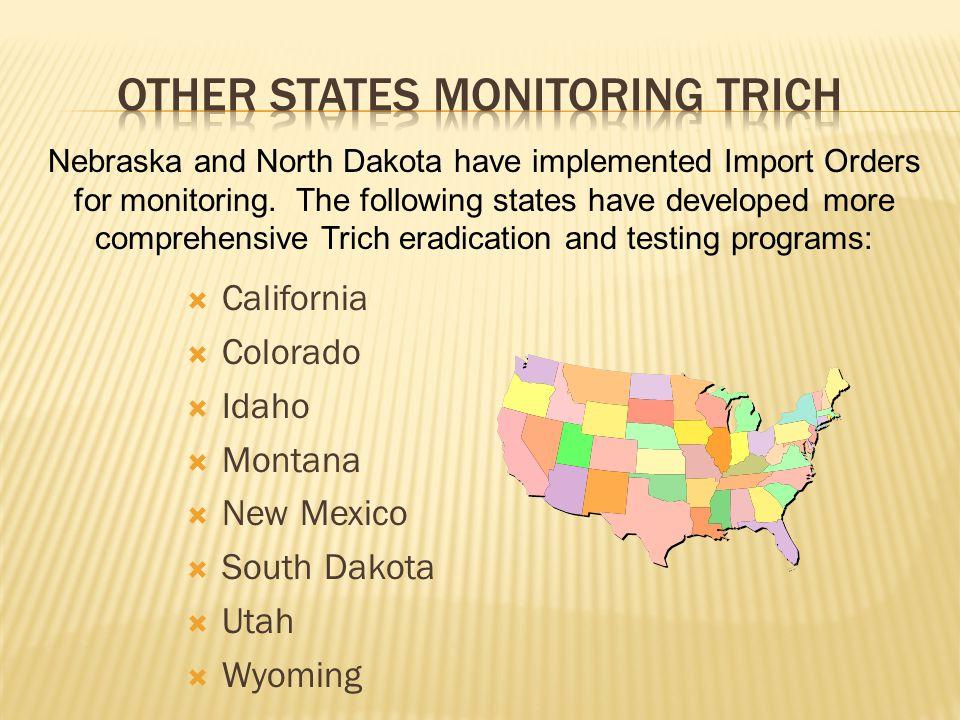  California  Colorado  Idaho  Montana  New Mexico  South Dakota  Utah  Wyoming Nebraska and North Dakota have implemented Import Orders for mo