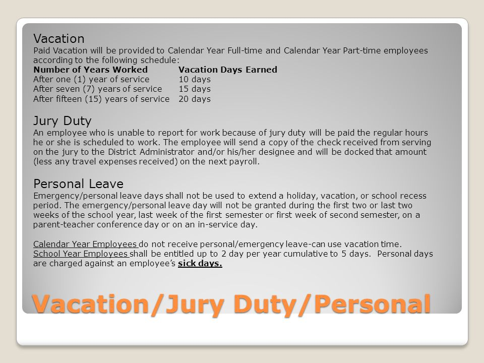 Vacation/Jury Duty/Personal Vacation Paid Vacation will be provided to Calendar Year Full-time and Calendar Year Part-time employees according to the