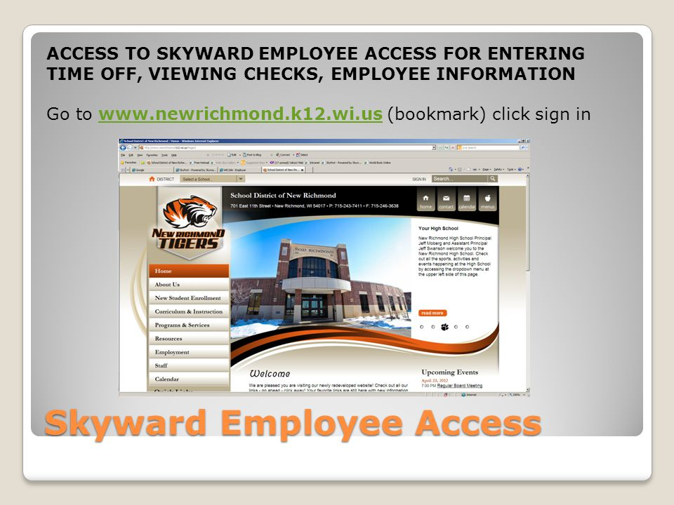 Skyward Employee Access ACCESS TO SKYWARD EMPLOYEE ACCESS FOR ENTERING TIME OFF, VIEWING CHECKS, EMPLOYEE INFORMATION Go to www.newrichmond.k12.wi.us
