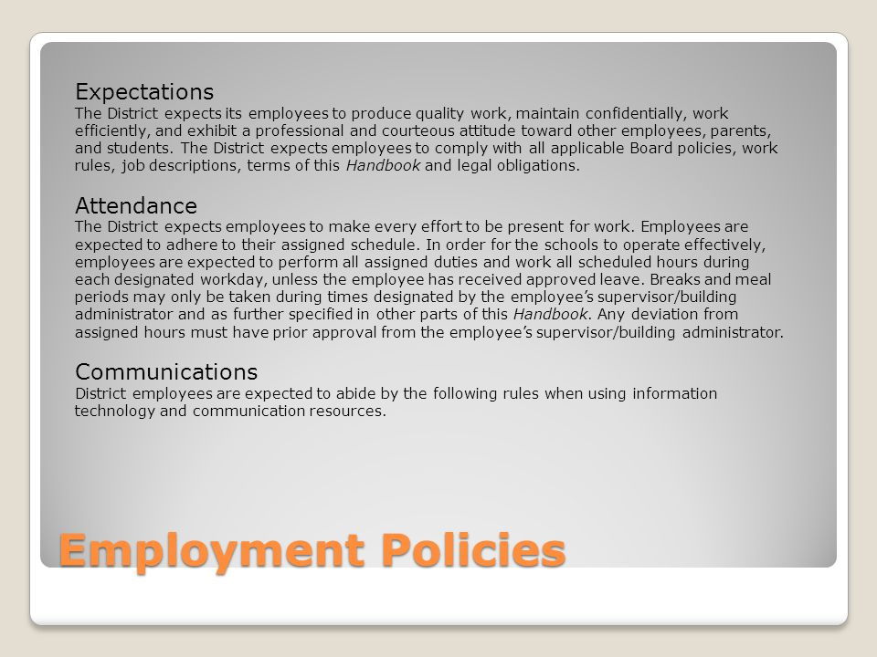Employment Policies Expectations The District expects its employees to produce quality work, maintain confidentially, work efficiently, and exhibit a