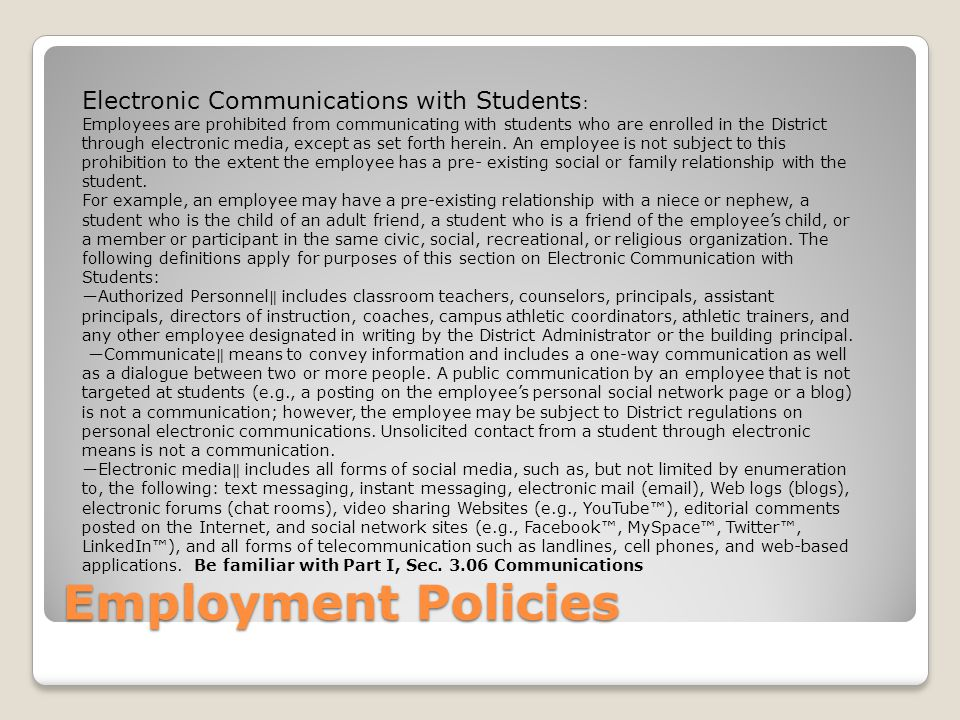 Employment Policies Electronic Communications with Students : Employees are prohibited from communicating with students who are enrolled in the Distri