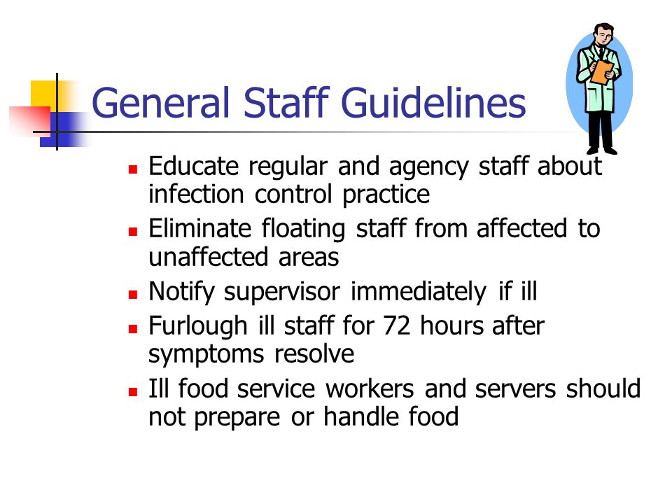 General Staff Guidelines Educate regular and agency staff about infection control practice Eliminate floating staff from affected to unaffected areas