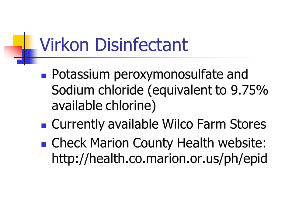 Virkon Disinfectant Potassium peroxymonosulfate and Sodium chloride (equivalent to 9.75% available chlorine) Currently available Wilco Farm Stores Che