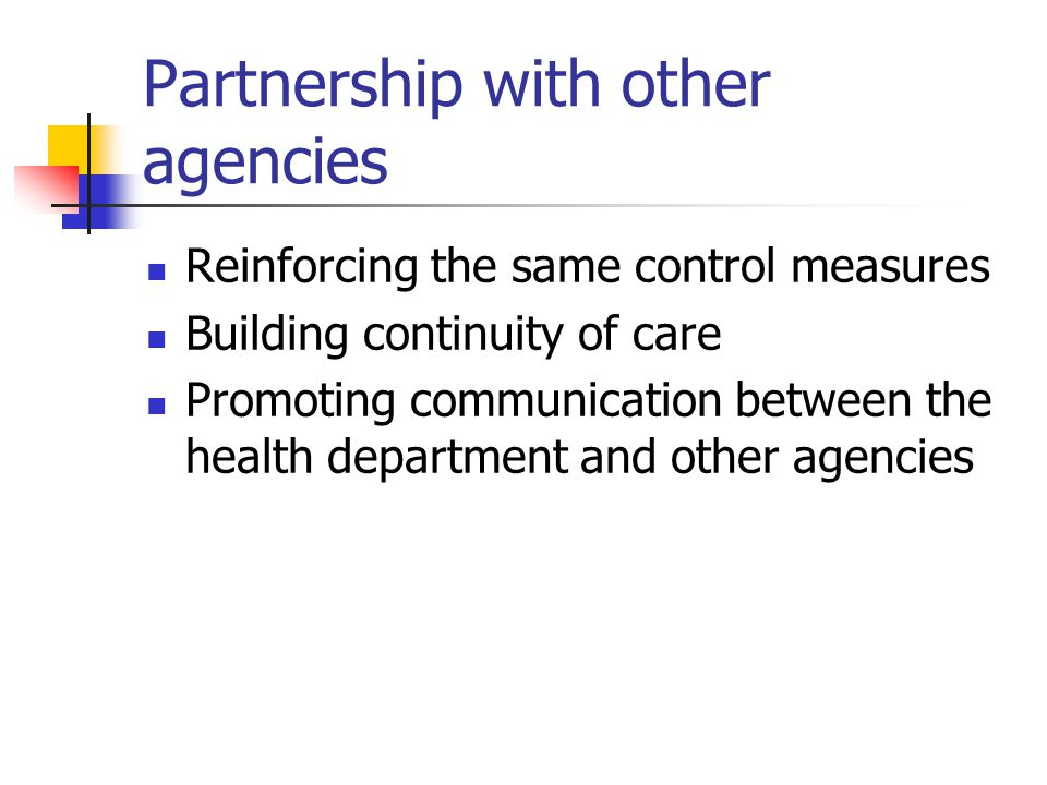 Partnership with other agencies Reinforcing the same control measures Building continuity of care Promoting communication between the health departmen
