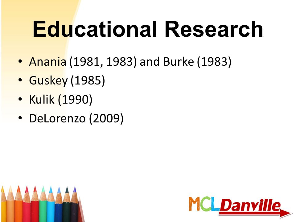 Educational Research Anania (1981, 1983) and Burke (1983) Guskey (1985) Kulik (1990) DeLorenzo (2009)