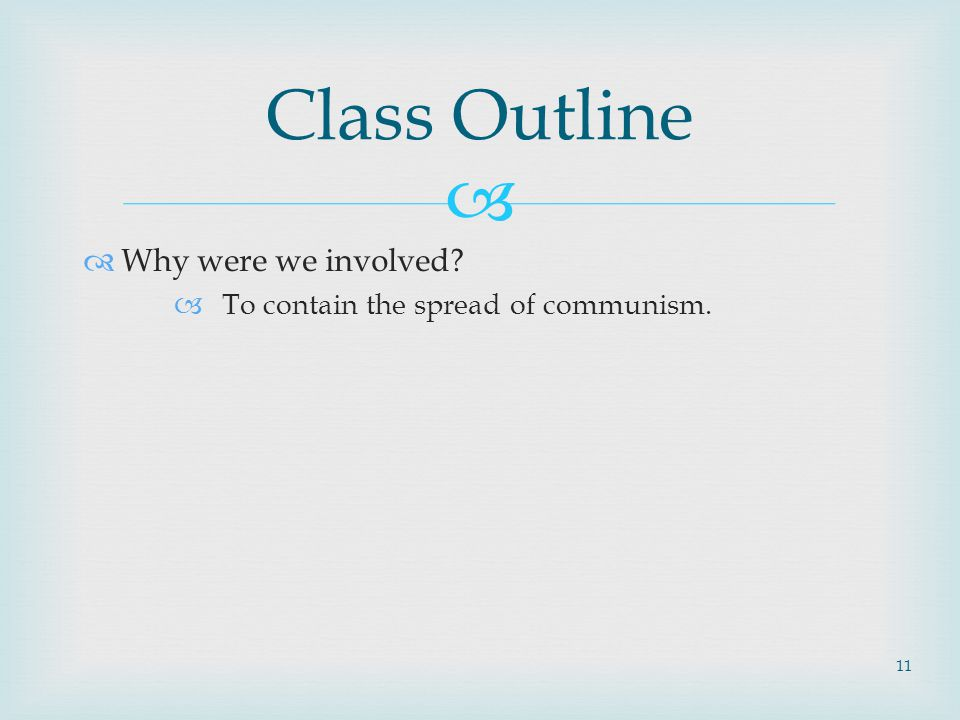  Why were we involved  To contain the spread of communism. Class Outline 11