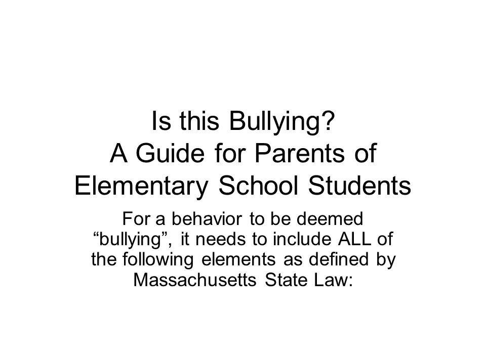 """Is this Bullying? A Guide for Parents of Elementary School Students For a behavior to be deemed """"bullying"""", it needs to include ALL of the following e"""