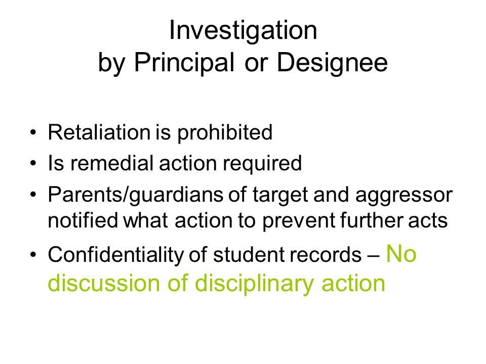 Investigation by Principal or Designee Retaliation is prohibited Is remedial action required Parents/guardians of target and aggressor notified what a