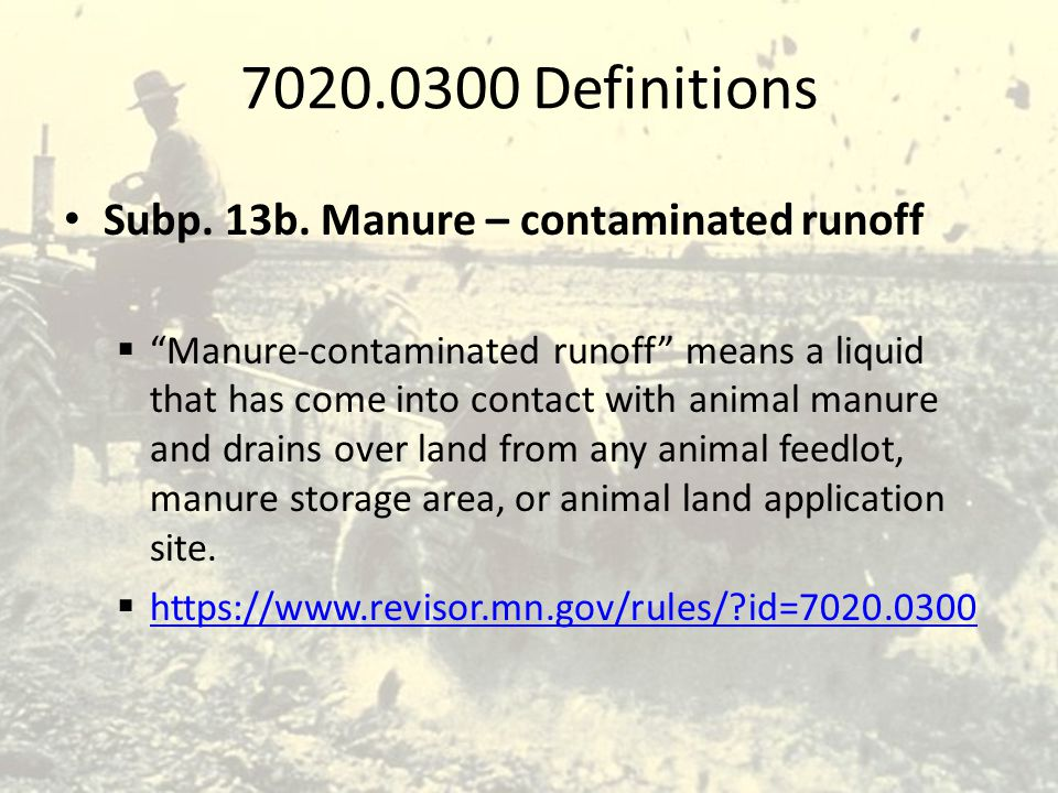 "7020.0300 Definitions Subp. 13b. Manure – contaminated runoff  ""Manure-contaminated runoff"" means a liquid that has come into contact with animal man"