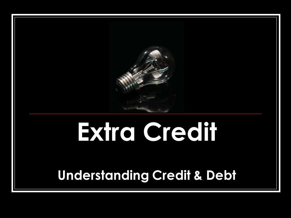 Extra Credit Understanding Credit & Debt
