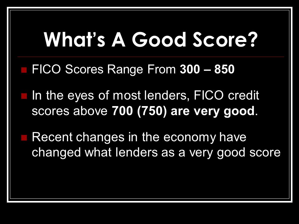 What's A Good Score? FICO Scores Range From 300 – 850 In the eyes of most lenders, FICO credit scores above 700 (750) are very good. Recent changes in