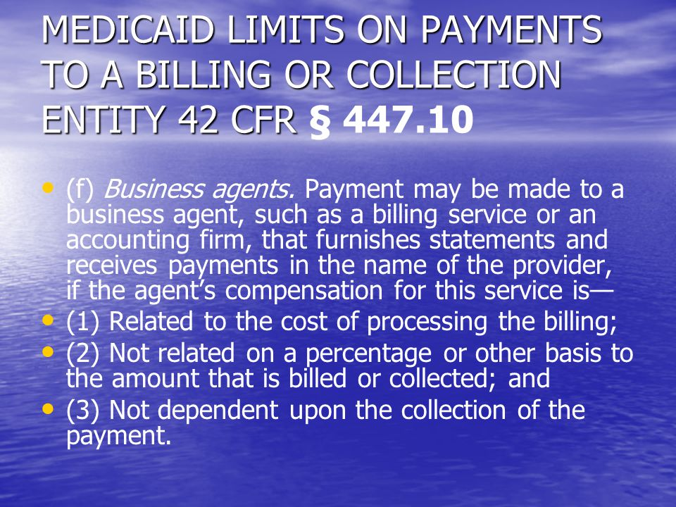 MEDICAID LIMITS ON PAYMENTS TO A BILLING OR COLLECTION ENTITY 42 CFR MEDICAID LIMITS ON PAYMENTS TO A BILLING OR COLLECTION ENTITY 42 CFR § 447.10 (f)