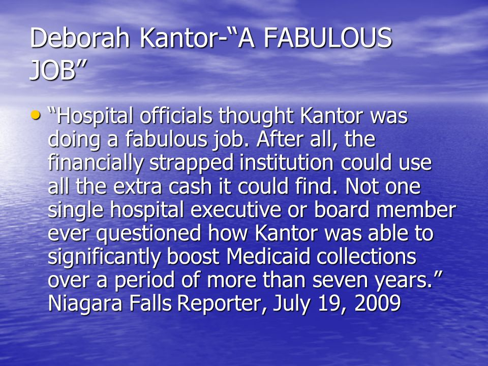 "Deborah Kantor-""A FABULOUS JOB"" ""Hospital officials thought Kantor was doing a fabulous job. After all, the financially strapped institution could use"