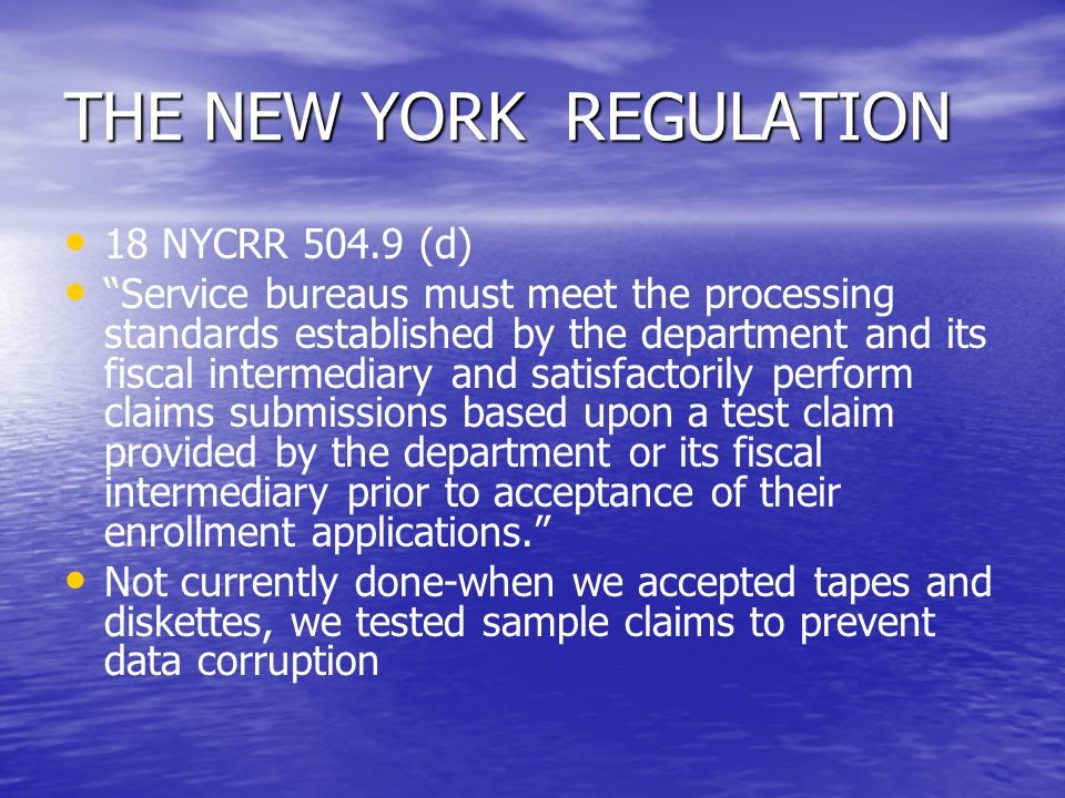 "THE NEW YORK REGULATION 18 NYCRR 504.9 (d) ""Service bureaus must meet the processing standards established by the department and its fiscal intermedia"