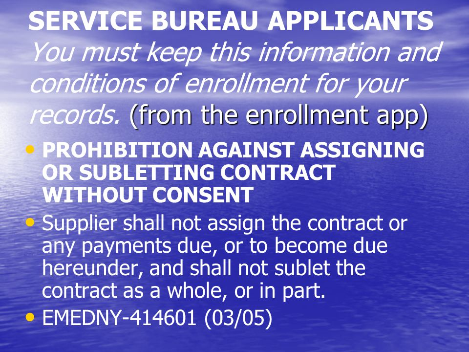 (from the enrollment app) SERVICE BUREAU APPLICANTS You must keep this information and conditions of enrollment for your records. (from the enrollment