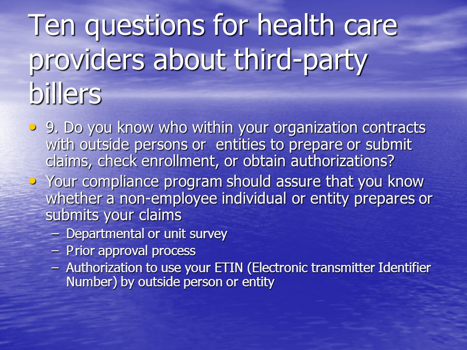 Ten questions for health care providers about third-party billers 9. Do you know who within your organization contracts with outside persons or entiti