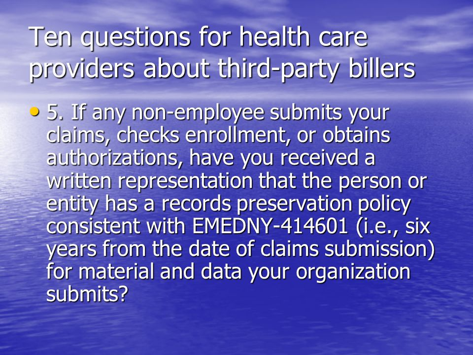 Ten questions for health care providers about third-party billers 5. If any non-employee submits your claims, checks enrollment, or obtains authorizat