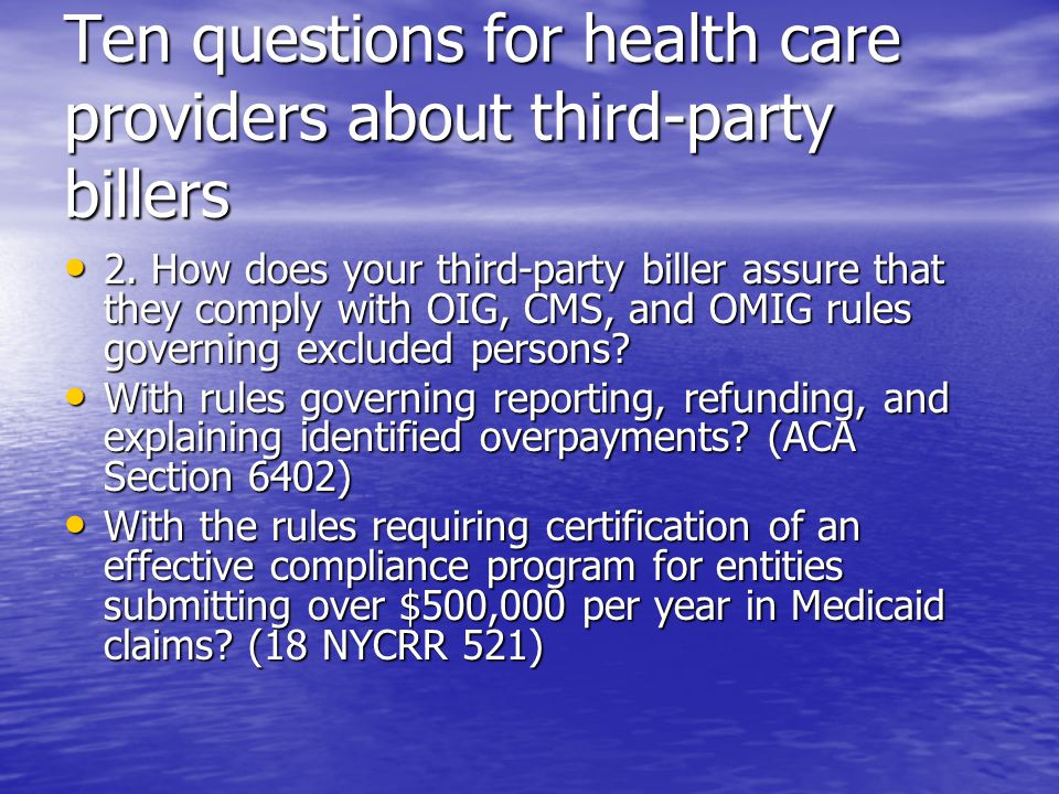 Ten questions for health care providers about third-party billers 2. How does your third-party biller assure that they comply with OIG, CMS, and OMIG
