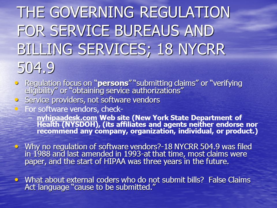 "THE GOVERNING REGULATION FOR SERVICE BUREAUS AND BILLING SERVICES; 18 NYCRR 504.9 Regulation focus on ""persons"" ""submitting claims"" or ""verifying elig"