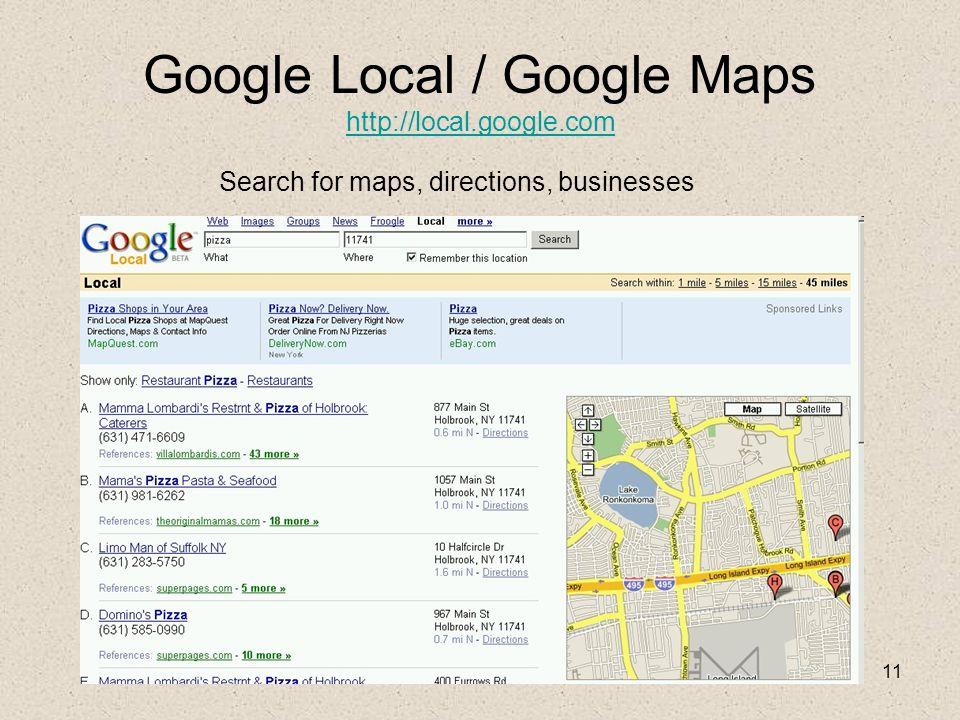 11 Google Local / Google Maps http://local.google.com http://local.google.com Search for maps, directions, businesses
