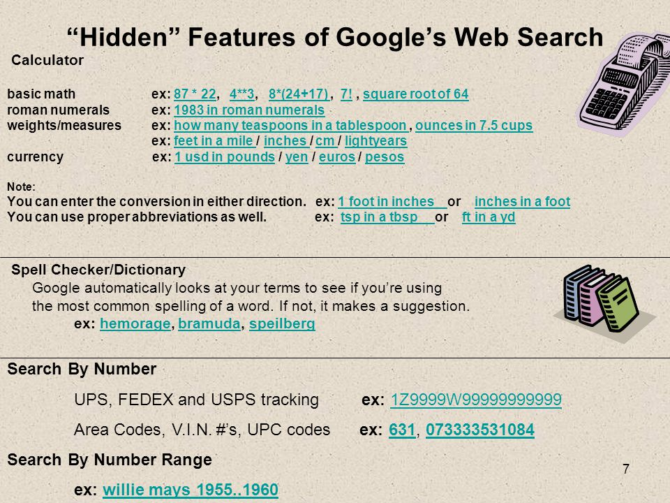 "7 ""Hidden"" Features of Google's Web Search Calculator basic math ex: 87 * 22, 4**3, 8*(24+17), 7!, square root of 6487 * 224**38*(24+17) 7!square root"