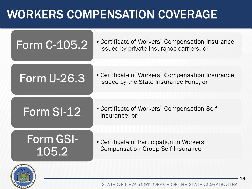 STATE OF NEW YORK OFFICE OF THE STATE COMPTROLLER 19 WORKERS COMPENSATION COVERAGE Certificate of Workers' Compensation Insurance issued by private in