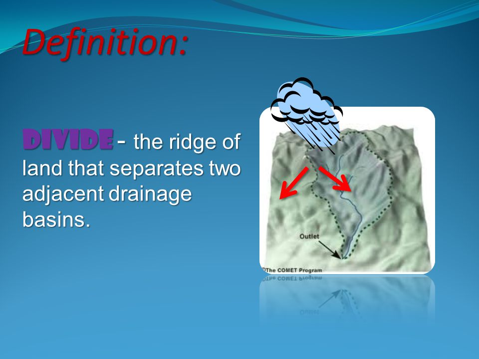 Divide - the ridge of land that separates two adjacent drainage basins. Definition: