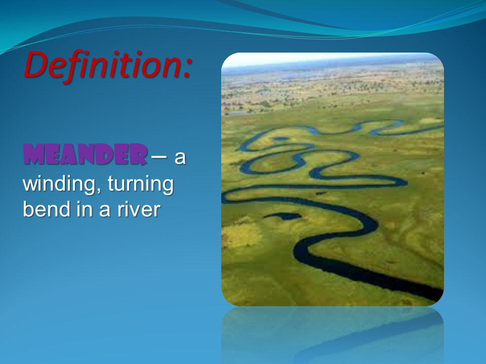 meander – a winding, turning bend in a river Definition:
