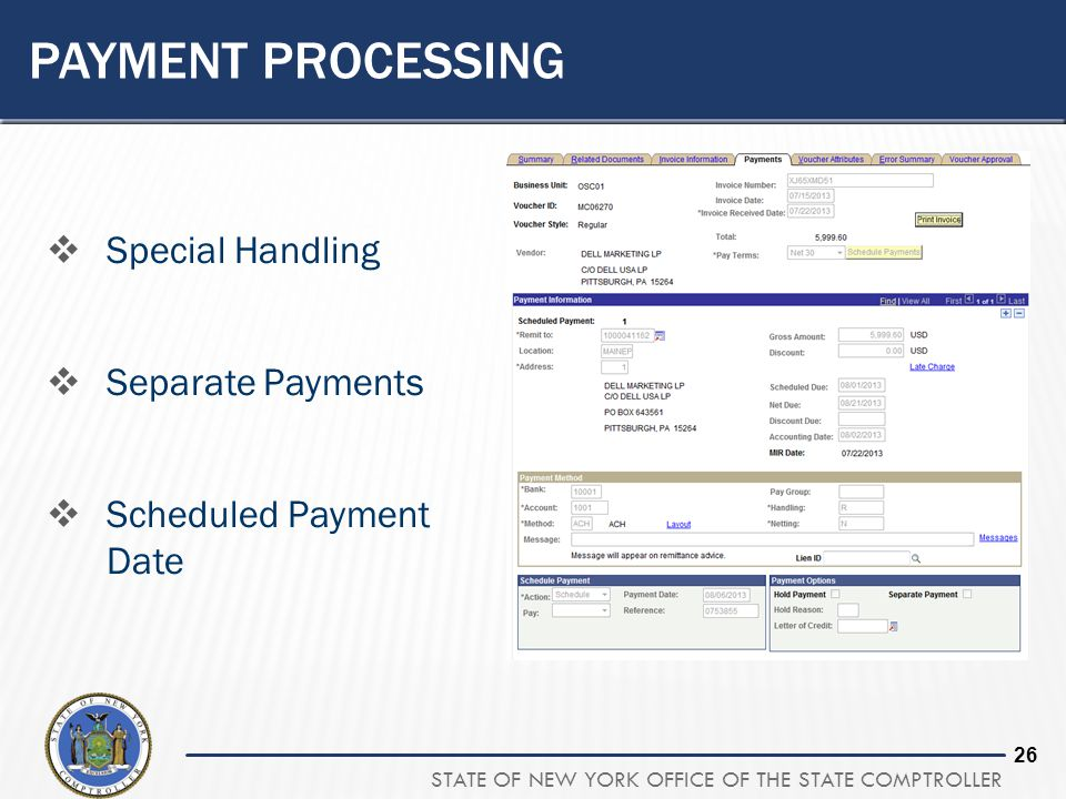 STATE OF NEW YORK OFFICE OF THE STATE COMPTROLLER 26 PAYMENT PROCESSING  Special Handling  Separate Payments  Scheduled Payment Date