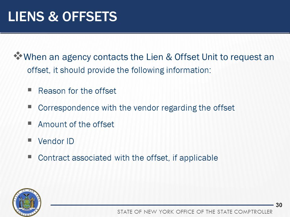 STATE OF NEW YORK OFFICE OF THE STATE COMPTROLLER 30 LIENS & OFFSETS  When an agency contacts the Lien & Offset Unit to request an offset, it should