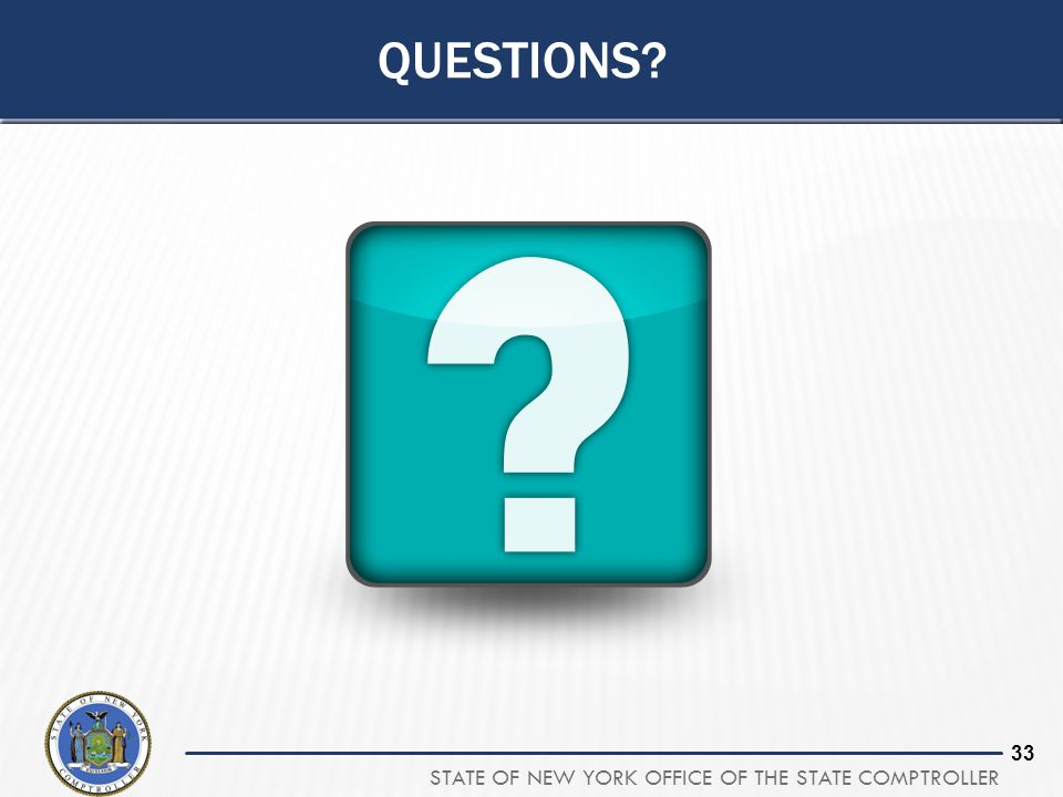 STATE OF NEW YORK OFFICE OF THE STATE COMPTROLLER 33 QUESTIONS?