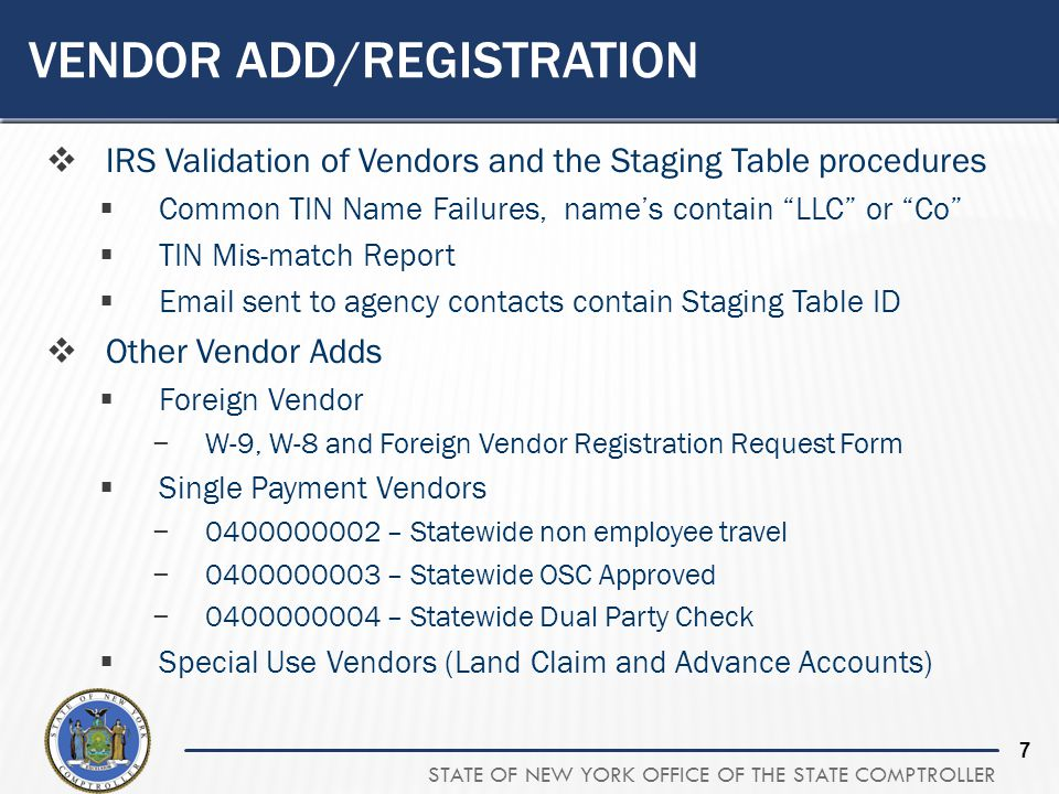STATE OF NEW YORK OFFICE OF THE STATE COMPTROLLER 7 VENDOR ADD/REGISTRATION  IRS Validation of Vendors and the Staging Table procedures  Common TIN