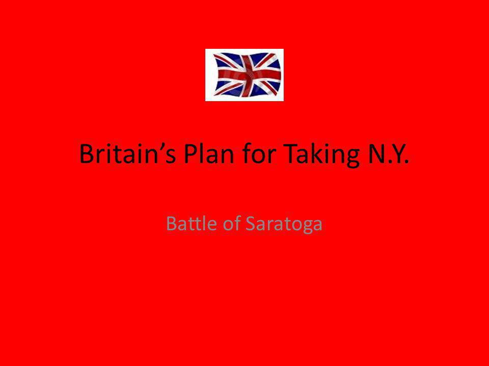 Britain's Plan for Taking N.Y. Battle of Saratoga