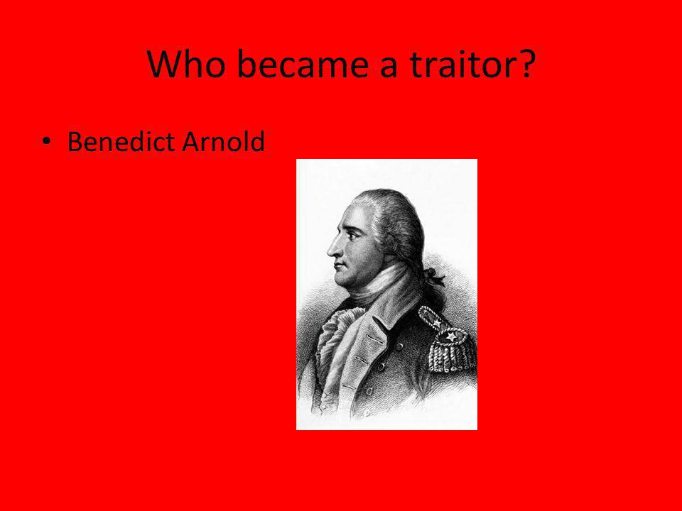 Who became a traitor? Benedict Arnold