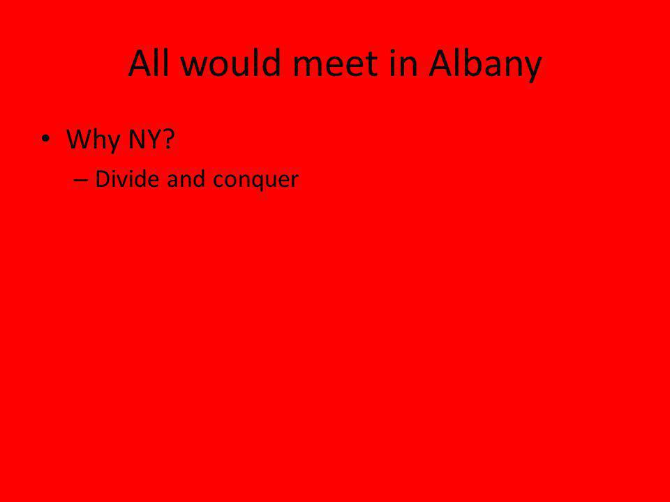 All would meet in Albany Why NY? – Divide and conquer