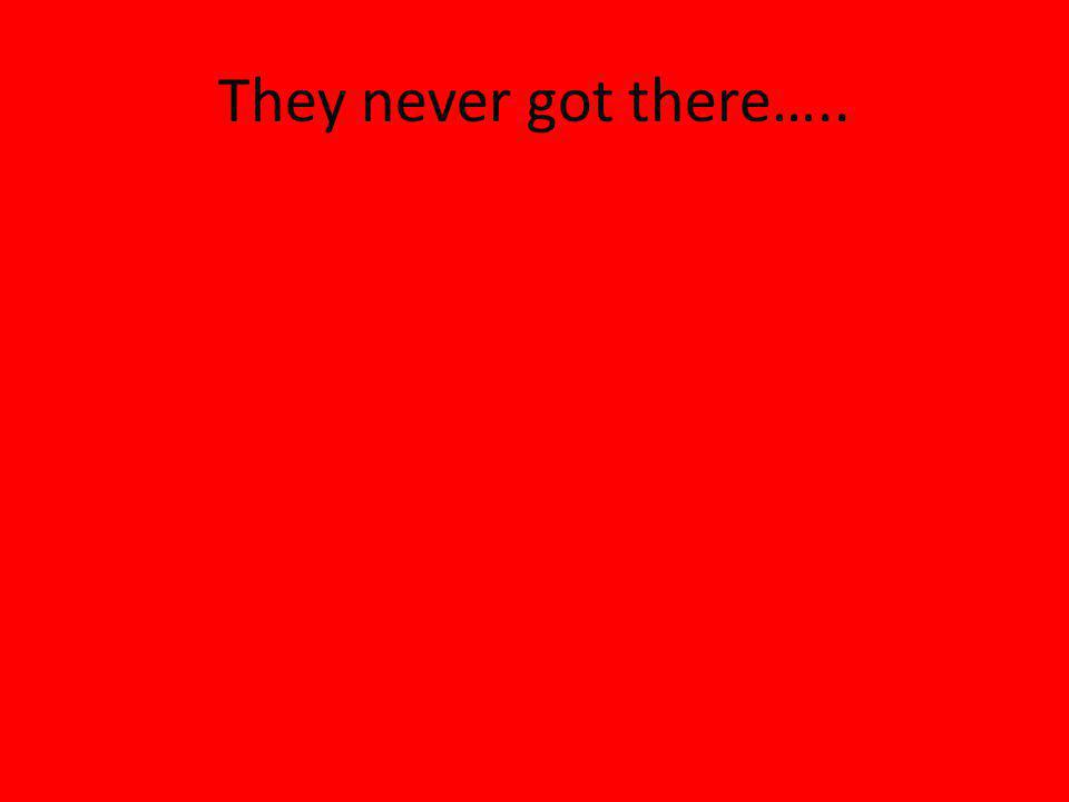 They never got there…..