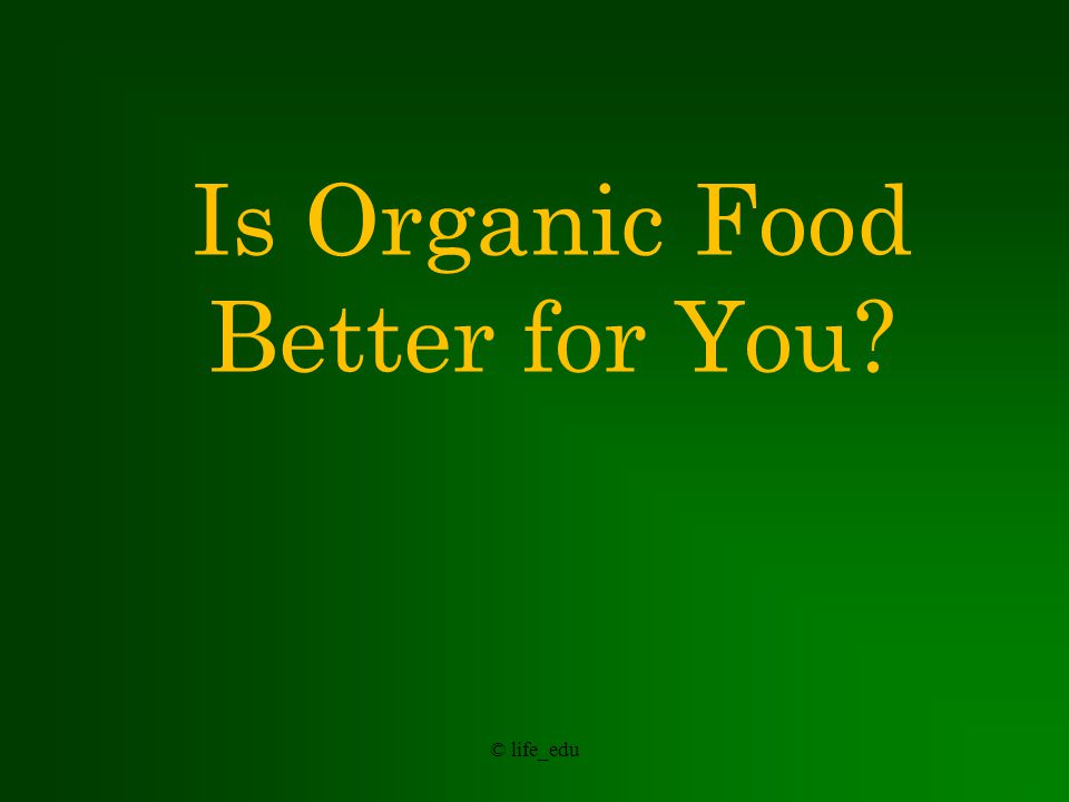 © life_edu Is Organic Food Better for the Environment?