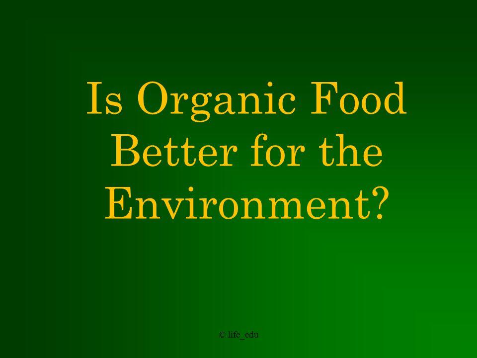 © life_edu Is Organic Food Safer?