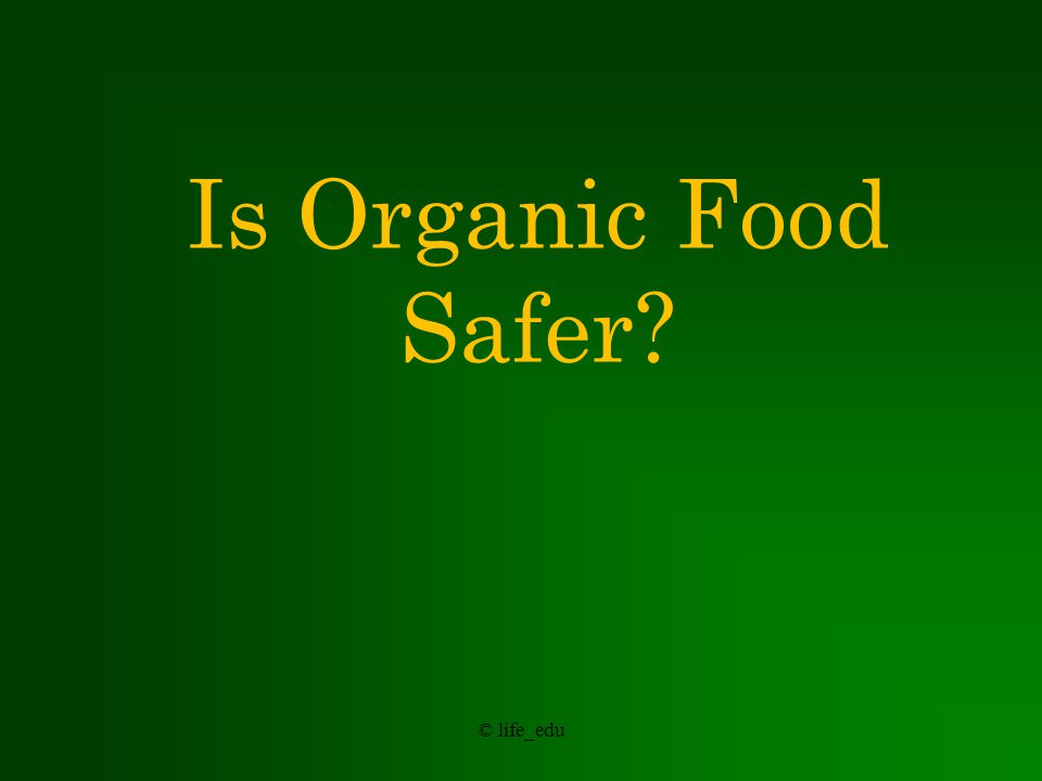 © life_edu Is Organic Food Better for You?