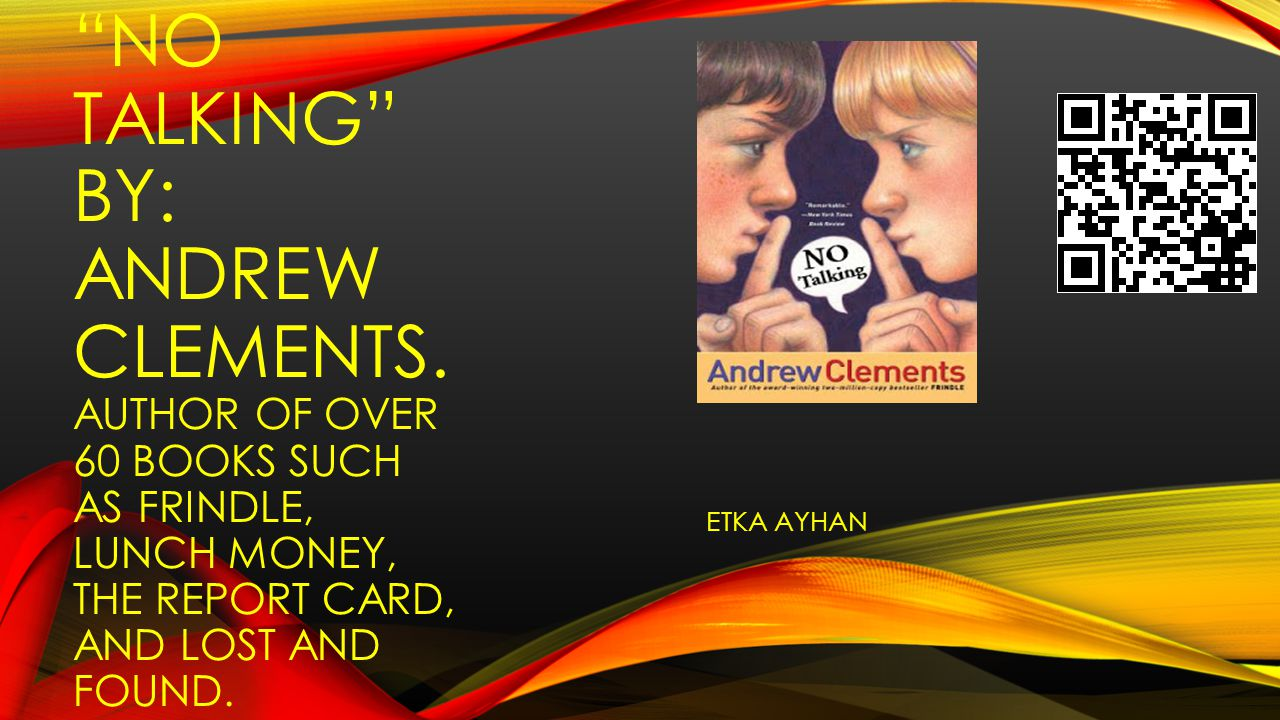 """""""NO TALKING"""" BY: ANDREW CLEMENTS. AUTHOR OF OVER 60 BOOKS SUCH AS FRINDLE, LUNCH MONEY, THE REPORT CARD, AND LOST AND FOUND. ETKA AYHAN"""