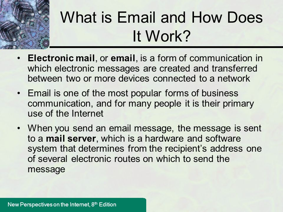 New Perspectives on the Internet, 8 th Edition What is Email and How Does It Work.