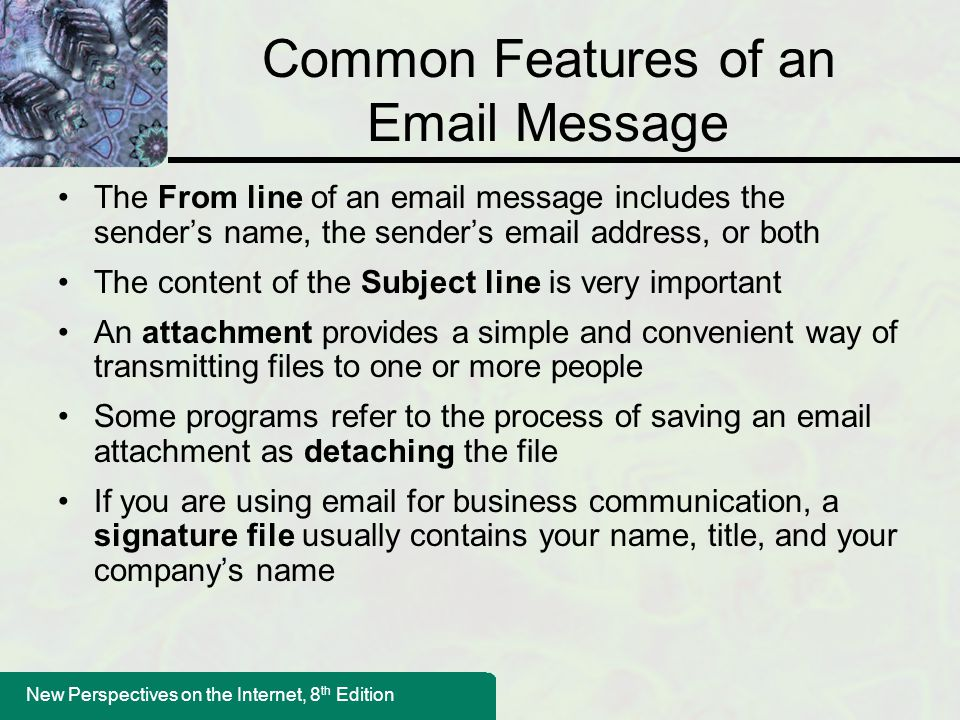 New Perspectives on the Internet, 8 th Edition You've Got Spam! Another way to reduce spam is to control the exposure of your email address in places where spammers look for them Some individuals use multiple email addresses to thwart spam Many U.S.
