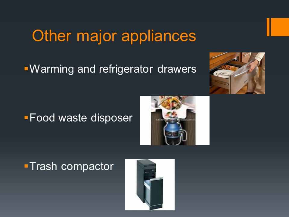Other major appliances  Warming and refrigerator drawers  Food waste disposer  Trash compactor