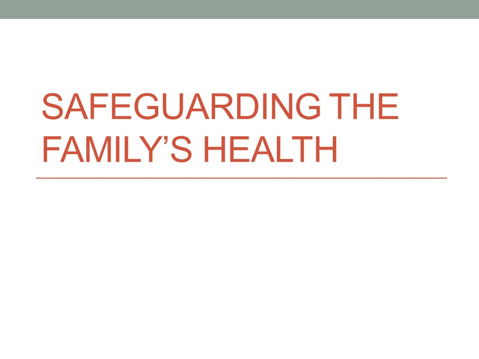 SAFEGUARDING THE FAMILY'S HEALTH