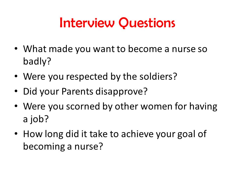 What made you want to become a nurse so badly. Were you respected by the soldiers.