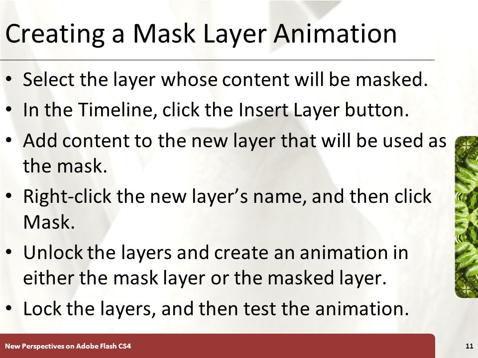 XP Creating a Mask Layer Animation Select the layer whose content will be masked.