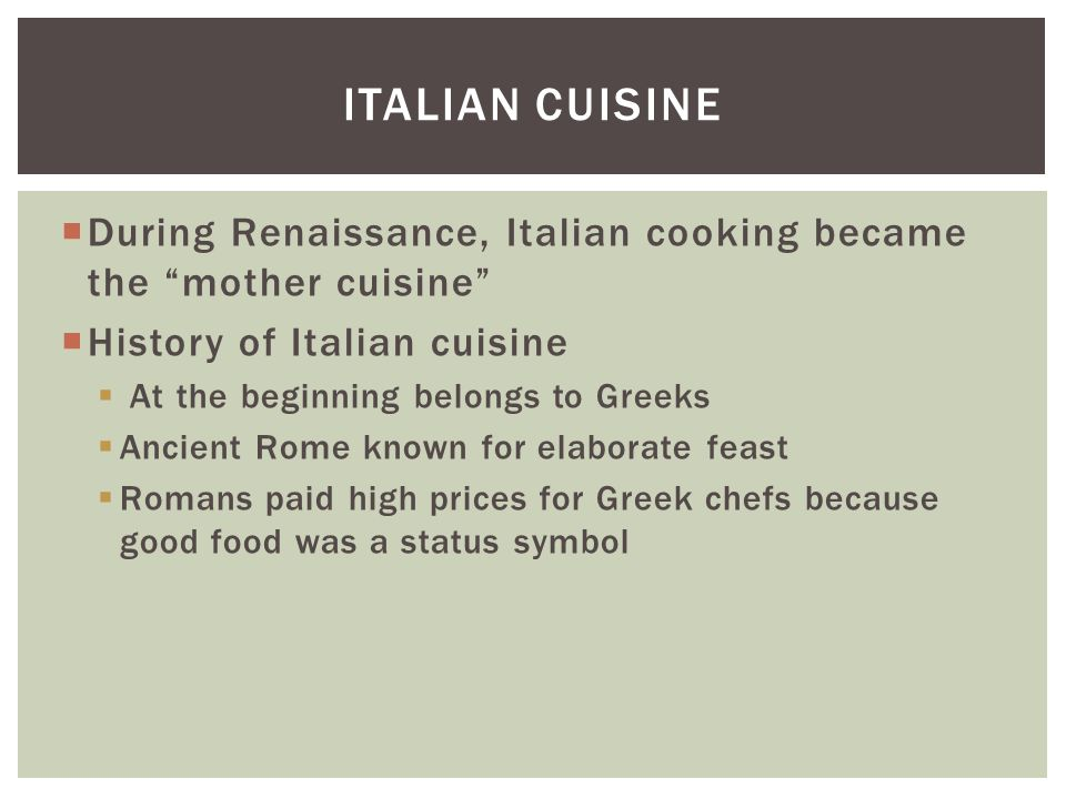  Northern Italy  Meat easier to obtain and less expensive  Dairy products more common  Cooking fat - butter  Stuffed pasta  Rich meat sauces  Savory types of meals  Cured meats – pepperoni, pancetta, salami, & sausage  Pasta Bolognese - pasta made with egg, ribbon shaped  Risotto: rice dish  Minstrone: soup REGIONAL ITALIAN SPECIALTIES