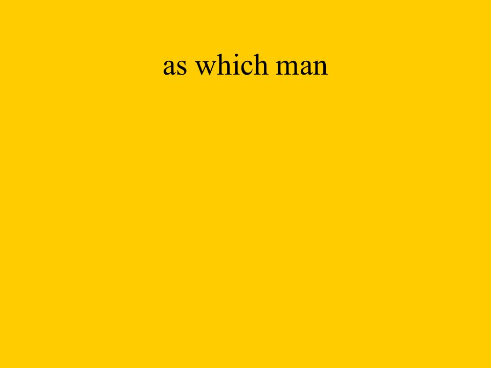 as which man