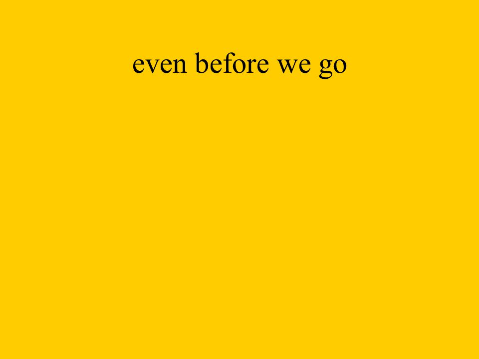 even before we go