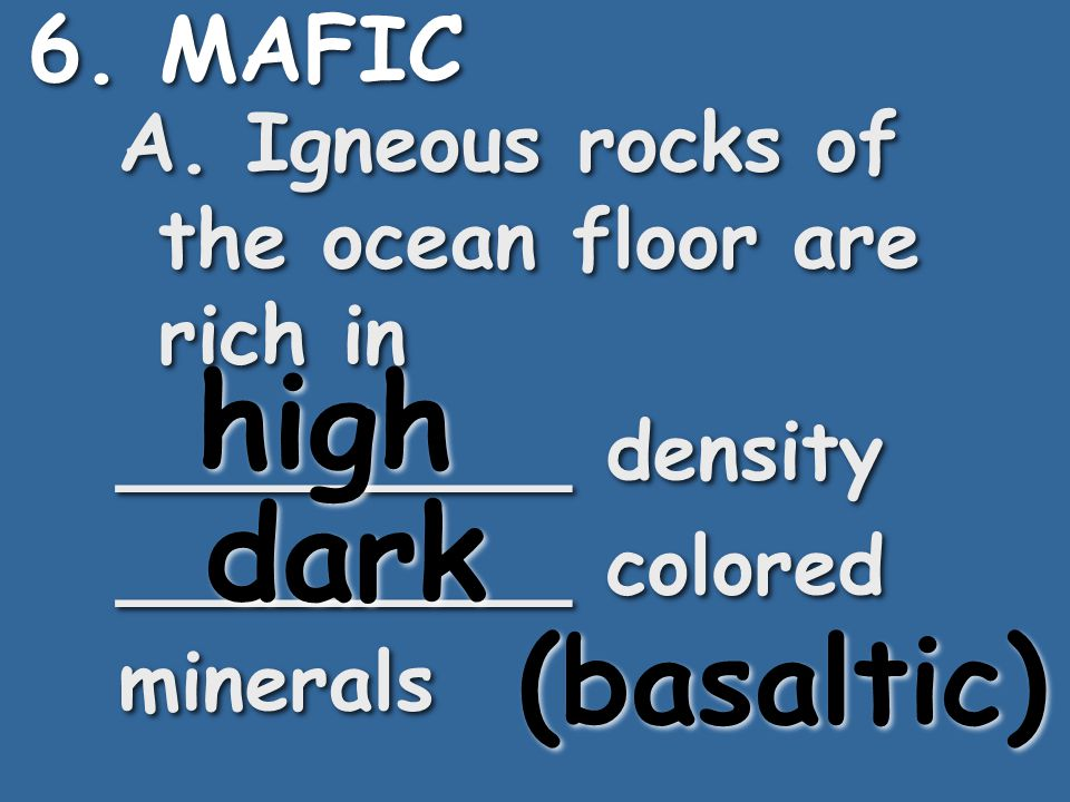 5. FELSIC A. Igneous rocks of the continental crust are rich in _________ density _________ colored minerals A. Igneous rocks of the continental crust